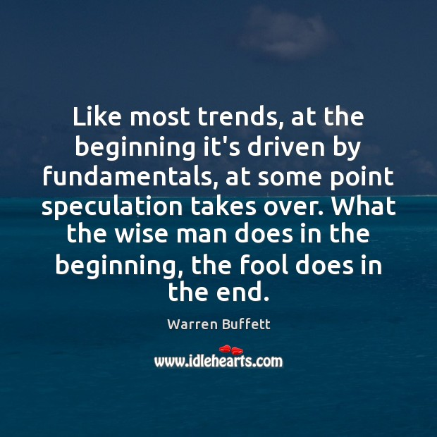 Image, Like most trends, at the beginning it's driven by fundamentals, at some