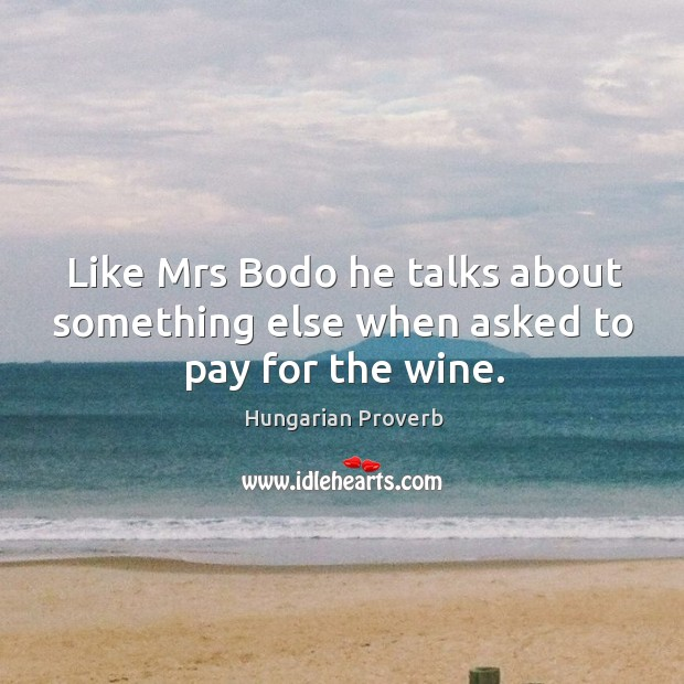 Like mrs bodo he talks about something else when asked to pay for the wine. Image