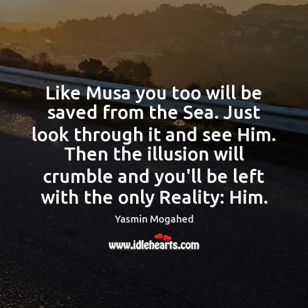 Like Musa you too will be saved from the Sea. Just look Yasmin Mogahed Picture Quote