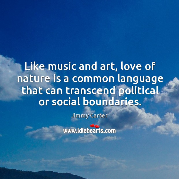 Image, Like music and art, love of nature is a common language that can transcend political or social boundaries.