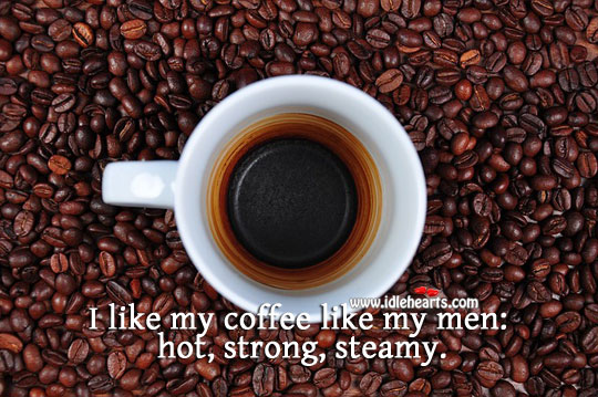 I like my coffee like my men. Coffee Quotes Image