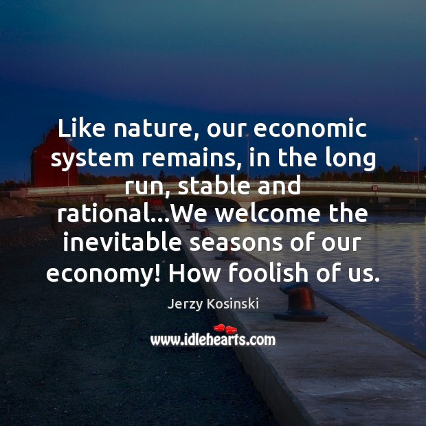 Like nature, our economic system remains, in the long run, stable and Image