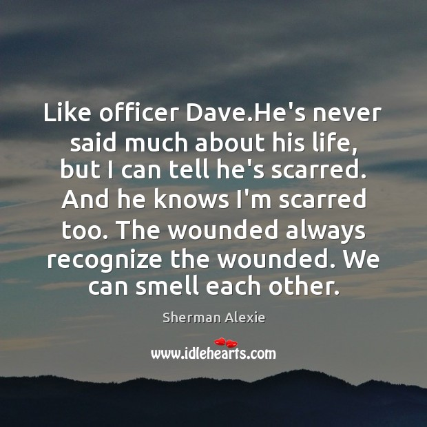 Like officer Dave.He's never said much about his life, but I Image