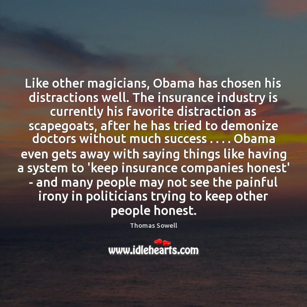 Image, Like other magicians, Obama has chosen his distractions well. The insurance industry