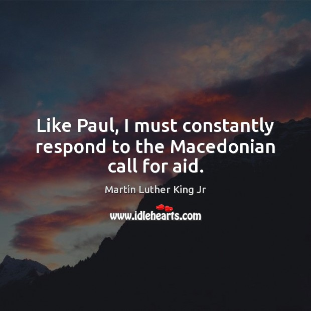 Like Paul, I must constantly respond to the Macedonian call for aid. Image