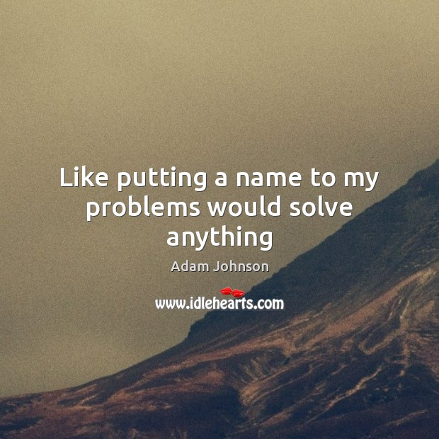 Image, Like putting a name to my problems would solve anything