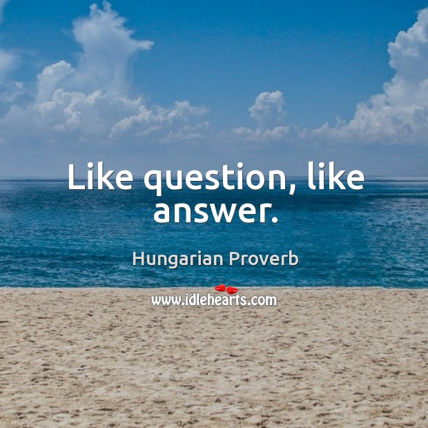 Image, Like question, like answer.