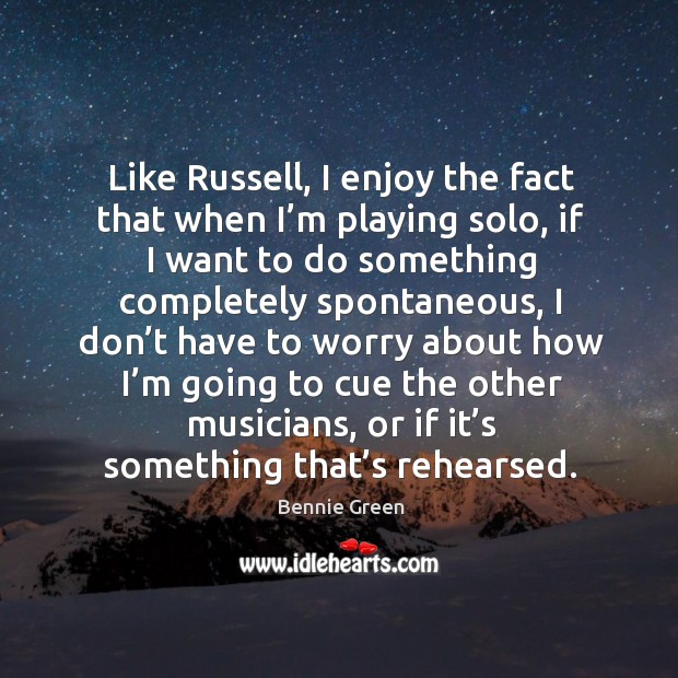 Image, Like russell, I enjoy the fact that when I'm playing solo, if I want to do something