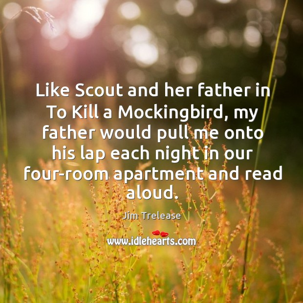 Like Scout and her father in To Kill a Mockingbird, my father Image