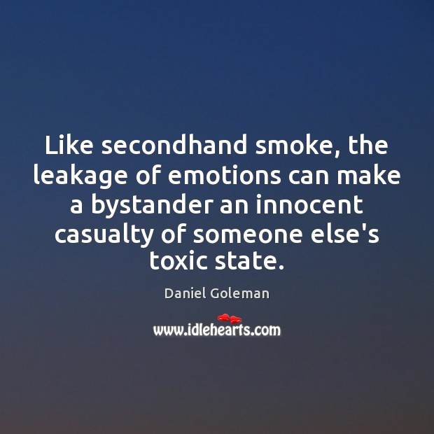 Like secondhand smoke, the leakage of emotions can make a bystander an Toxic Quotes Image