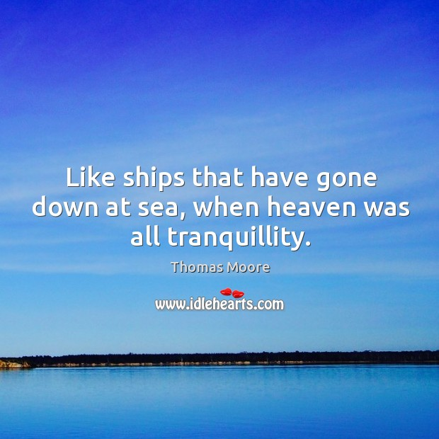 Like ships that have gone down at sea, when heaven was all tranquillity. Image