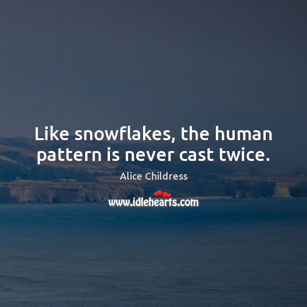 Image, Like snowflakes, the human pattern is never cast twice.