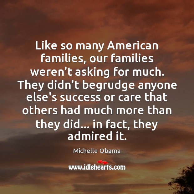 Like so many American families, our families weren't asking for much. They Michelle Obama Picture Quote
