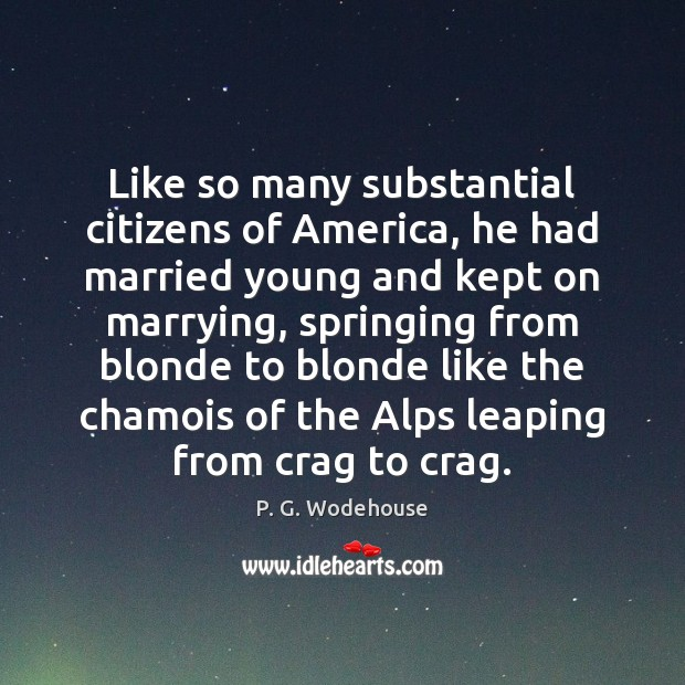Like so many substantial citizens of America, he had married young and Image