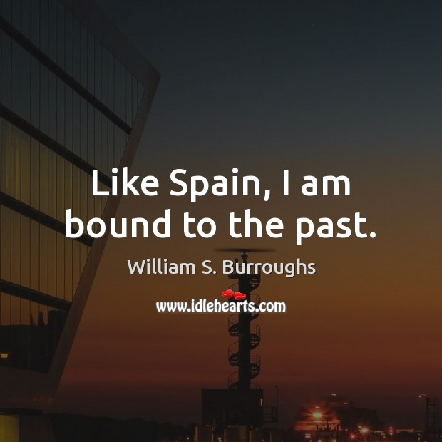 Like Spain, I am bound to the past. Image