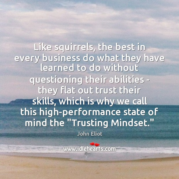 Like squirrels, the best in every business do what they have learned John Eliot Picture Quote