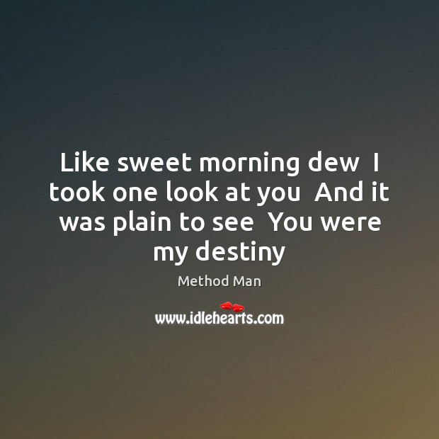 Like sweet morning dew  I took one look at you  And it Image