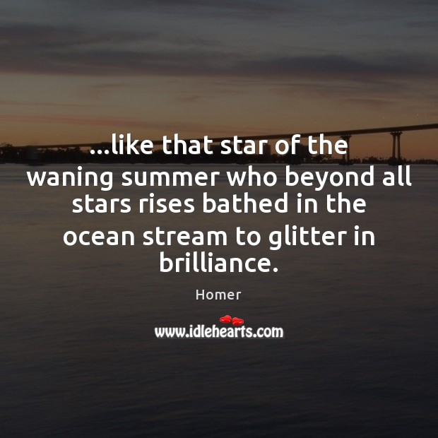Image, …like that star of the waning summer who beyond all stars rises