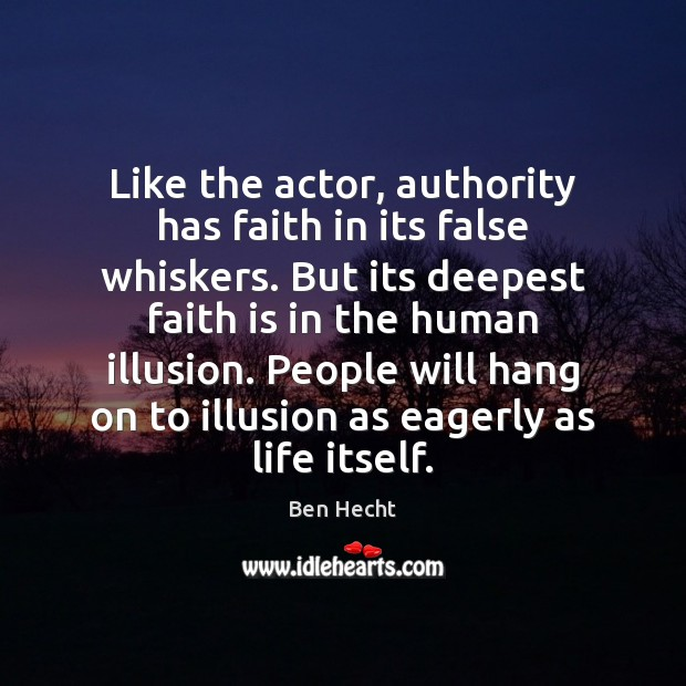 Image, Like the actor, authority has faith in its false whiskers. But its