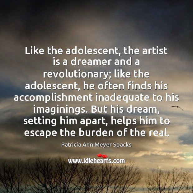 Image, Like the adolescent, the artist is a dreamer and a revolutionary; like