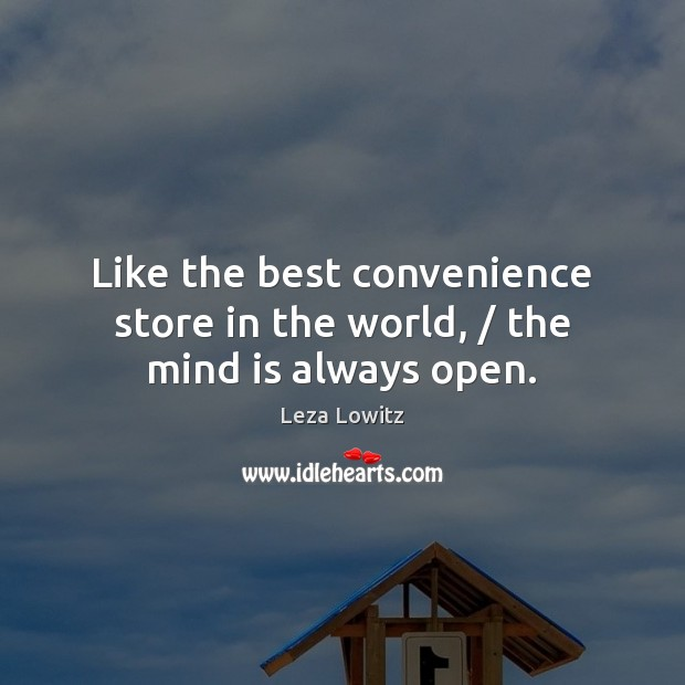 Like the best convenience store in the world, / the mind is always open. Image