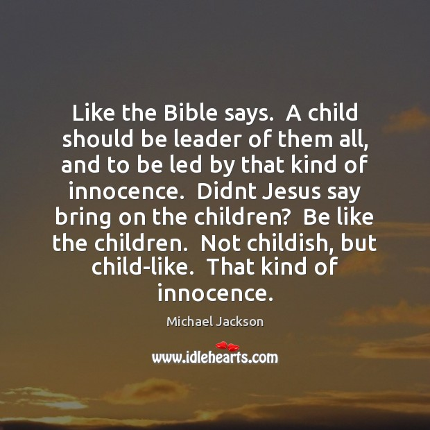 Like the Bible says.  A child should be leader of them all, Michael Jackson Picture Quote