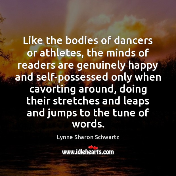 Like the bodies of dancers or athletes, the minds of readers are Image