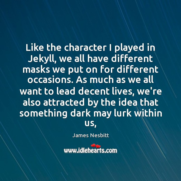 Like the character I played in Jekyll, we all have different masks James Nesbitt Picture Quote