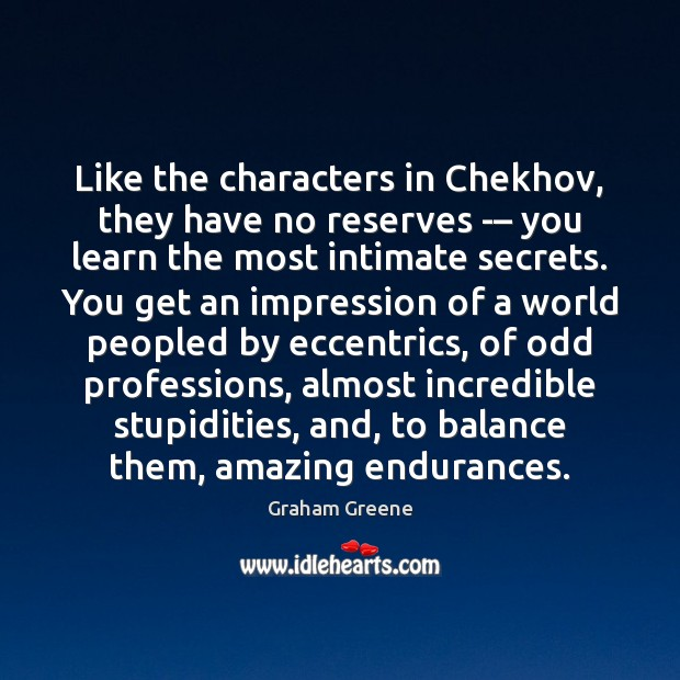 Like the characters in Chekhov, they have no reserves -– you learn Image