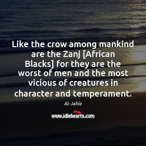 Image, Like the crow among mankind are the Zanj [African Blacks] for they