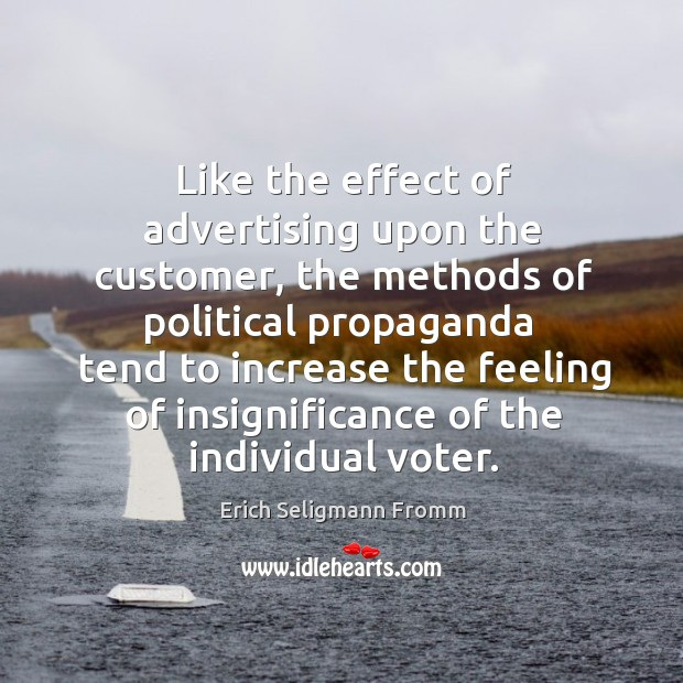 Like the effect of advertising upon the customer, the methods of political propaganda Image