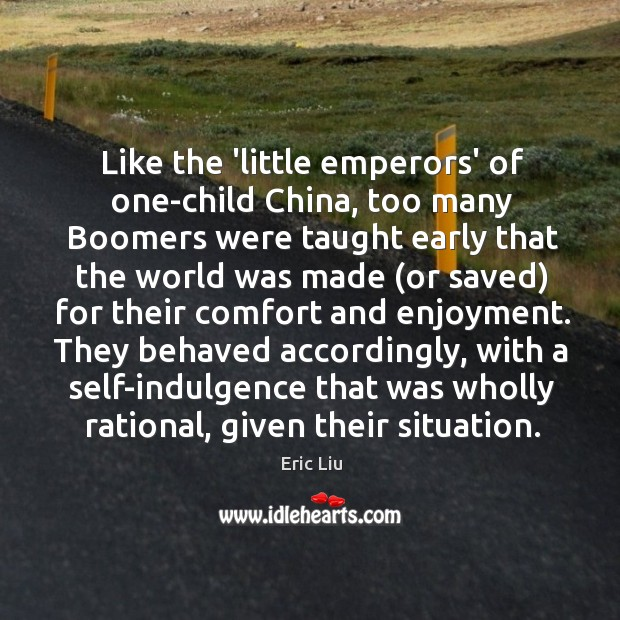 Image, Like the 'little emperors' of one-child China, too many Boomers were taught