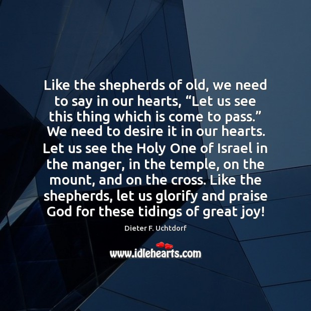 """Like the shepherds of old, we need to say in our hearts, """" Dieter F. Uchtdorf Picture Quote"""