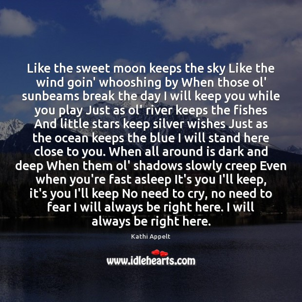 Like the sweet moon keeps the sky Like the wind goin' whooshing Kathi Appelt Picture Quote