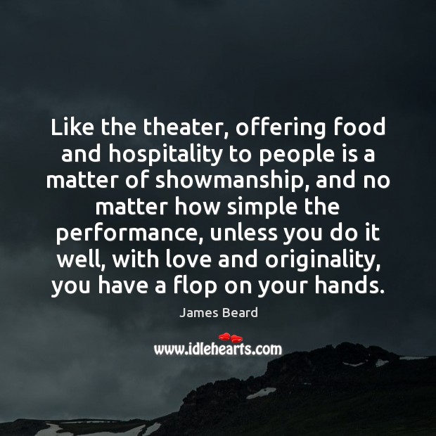Like the theater, offering food and hospitality to people is a matter Image