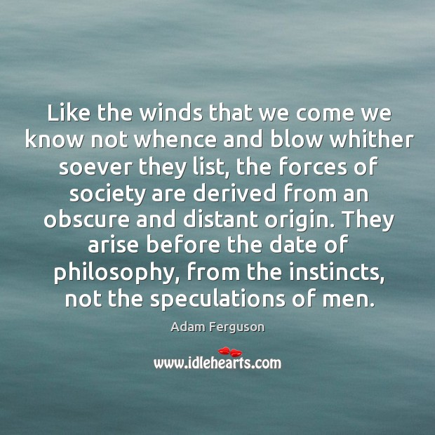 Like the winds that we come we know not whence and blow whither soever they list Image