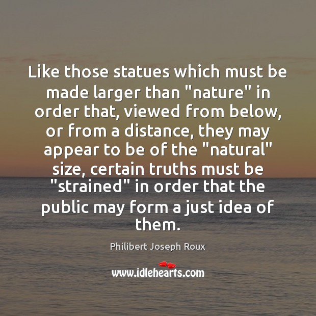 "Image, Like those statues which must be made larger than ""nature"" in order"