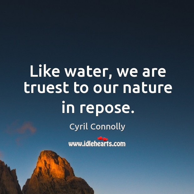 Image, Like water, we are truest to our nature in repose.