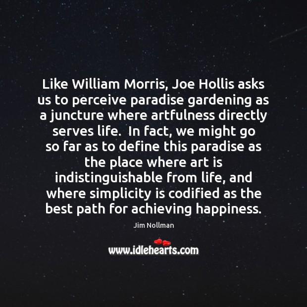 Like William Morris, Joe Hollis asks us to perceive paradise gardening as Jim Nollman Picture Quote