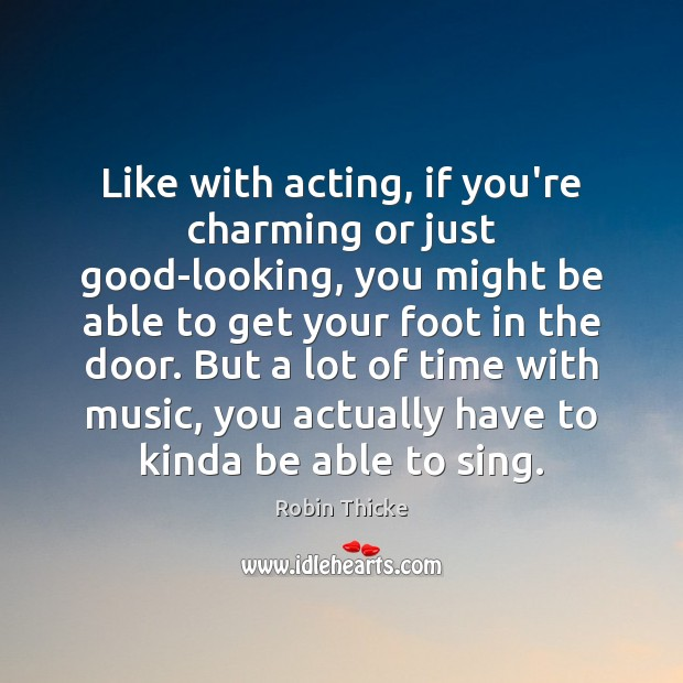 Like with acting, if you're charming or just good-looking, you might be Image