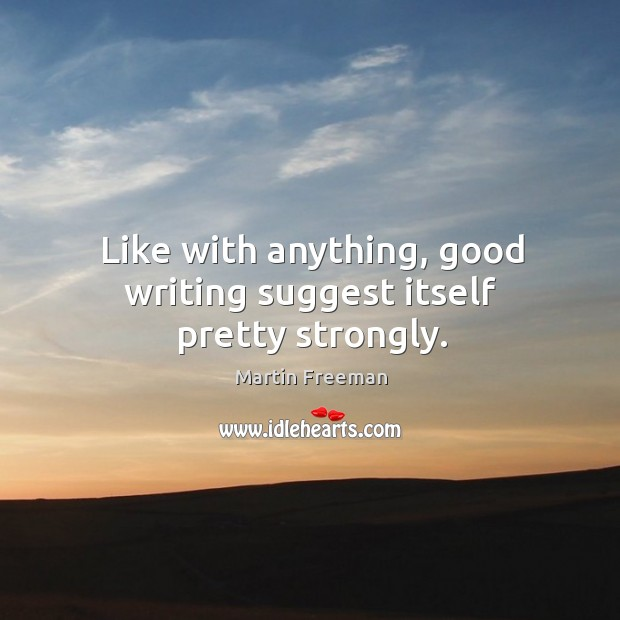 Like with anything, good writing suggest itself pretty strongly. Image