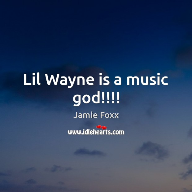 Lil Wayne is a music God!!!! Jamie Foxx Picture Quote