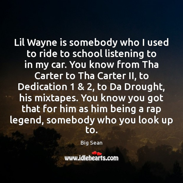 Lil Wayne is somebody who I used to ride to school listening Image