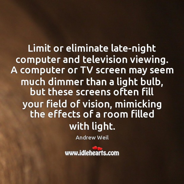 Limit or eliminate late-night computer and television viewing. A computer or TV Andrew Weil Picture Quote