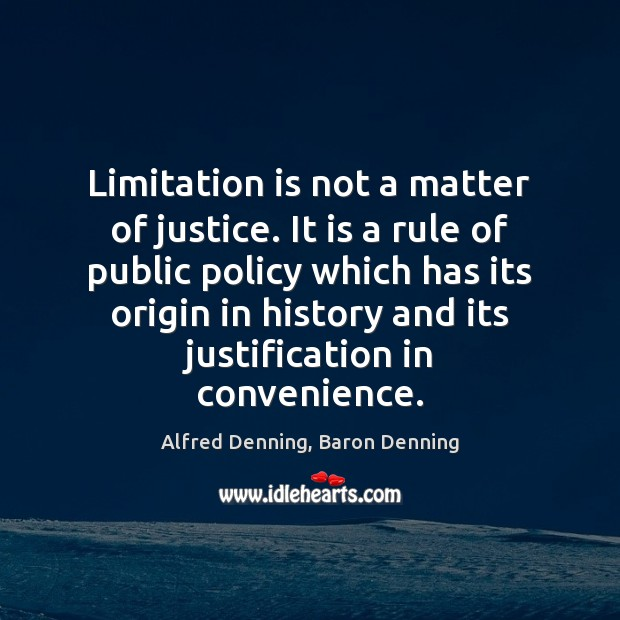 Image, Limitation is not a matter of justice. It is a rule of