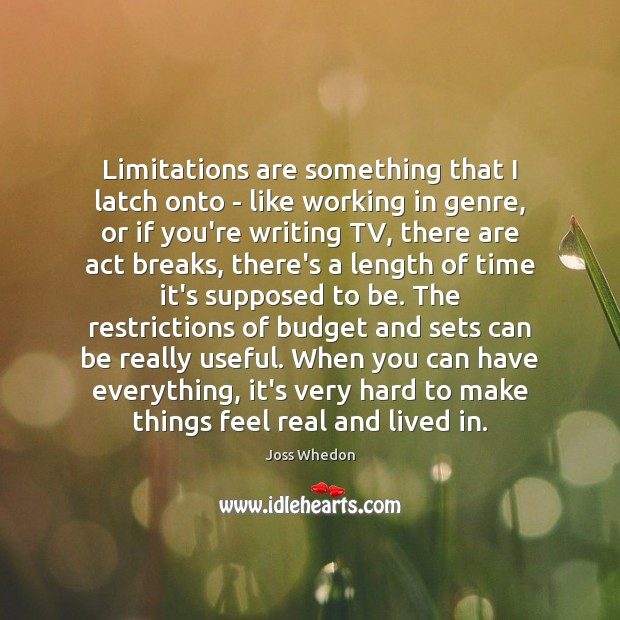 Limitations are something that I latch onto – like working in genre, Image