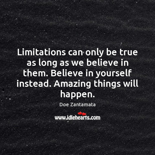 Limitations can only be true as long as we believe in them. Doe Zantamata Picture Quote