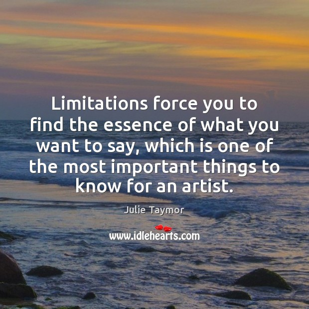 Limitations force you to find the essence of what you want to Image