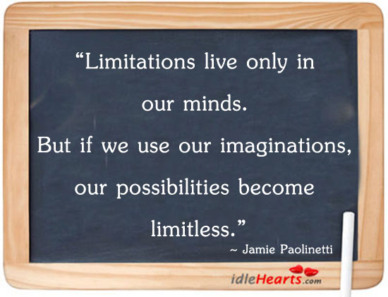 Limitations Live Only In Our Minds. But If We…