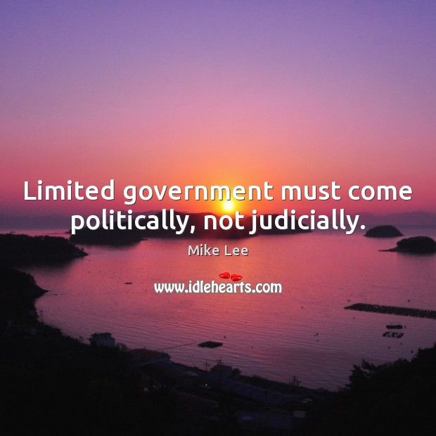 Limited government must come politically, not judicially. Image